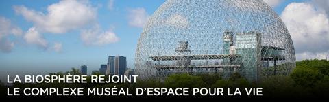 La Biosphère rejoint le complexe muséal d'Espace pour la vie